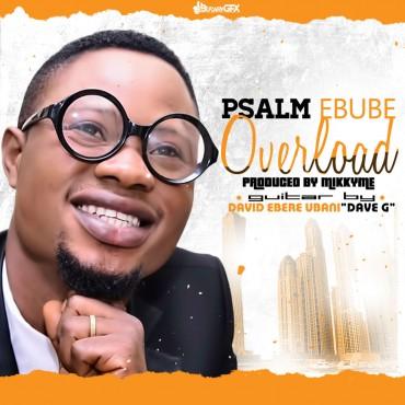 Psalm Ebube - Overload